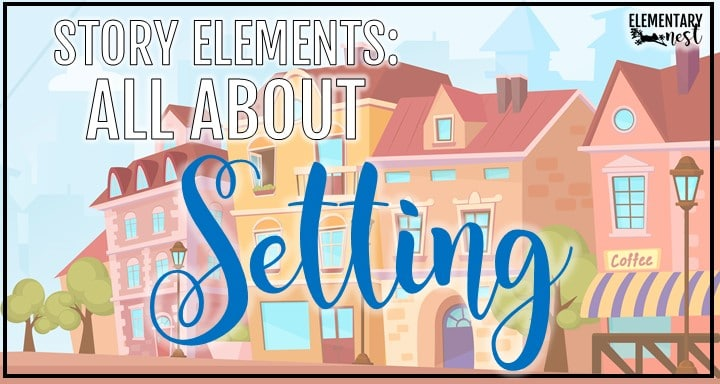All About SETTING- Story Elements Study