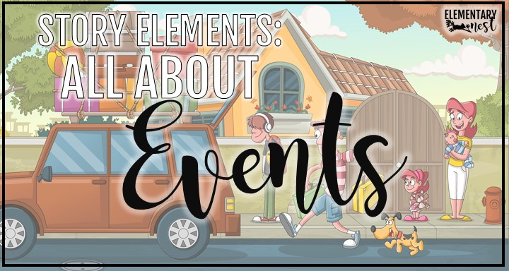 All About EVENTS- Story Elements Study