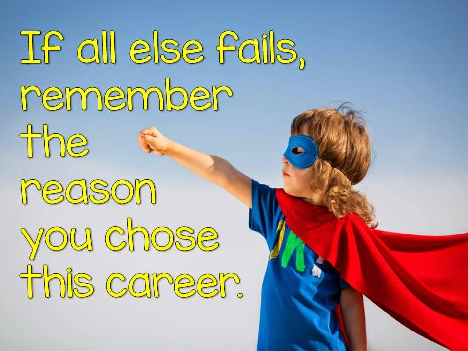 Remember the reason you chose teaching as a career