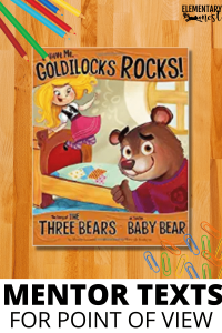 Goldilocks Rocks, Mentor Text, Read Aloud for teaching Point of View